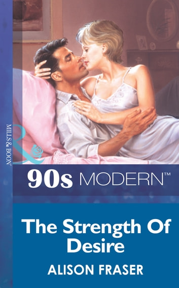 The Strength Of Desire (Mills & Boon Vintage 90s Modern) ekitaplar by Alison Fraser