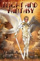 Flight and Fantasy ebook by Viola Grace