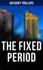 The Fixed Period - A Dystopian Novel ebook by Anthony Trollope