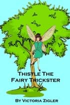 Thistle The Fairy Trickster ebook by Victoria Zigler
