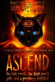 Ascend (The Last Oracle, The First Seer's Gift, and a Prophecy Fulfilled) - Fated Fantasy Quest Adventure, #11 ebook by Humphrey Quinn,Rachel Daigle