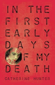 In the First Early Days of My Death ebook by Catherine Hunter