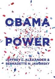 Obama Power ebook by Jeffrey C. Alexander,Bernadette N. Jaworsky