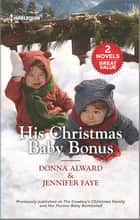 His Christmas Baby Bonus ebook by Donna Alward, Jennifer Faye