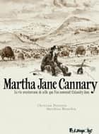 Martha Jane Cannary (1852-1903) - L'Intégrale (Tomes 1 à 3) ebook by Matthieu Blanchin, Matthieu Blanchin, Christian Perrissin