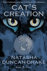 Cat's Creation (Chronicles of Charlie Waterman #2) ebook by Natasha Duncan-Drake