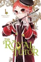 The Royal Tutor, Vol. 1 eBook by Higasa Akai