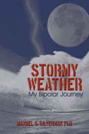 Stormy Weather - My Bipolar Journey ebook by Manuel S. Silverman, PhD