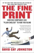 "The Fine Print - How Big Companies Use ""Plain English"" to Rob You Blind ebook by David Cay Johnston"