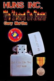Huns Inc. We Yearn To Burn - Fox 2/7 in Vietnam ebook by Gary D. Murtha