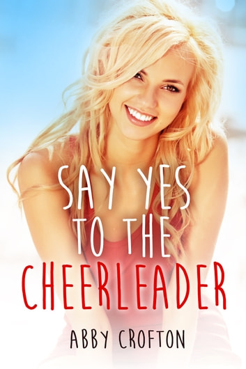 Say Yes to the Cheerleader ebook by Abby Crofton