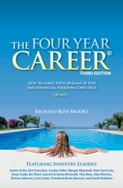 The Four Year Career - How to Make Your Dreams of Fun and Financial Freedom Come True, or Not... ebook by Richard Bliss Brooke