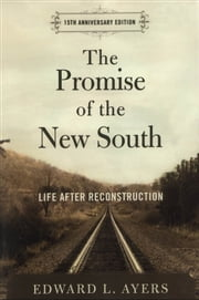 The Promise of the New South - Life After Reconstruction - 15th Anniversary Edition ebook by Edward L. Ayers