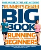 The Runner's World Big Book of Running for Beginners - Lose Weight, Get Fit, and Have Fun ebook by