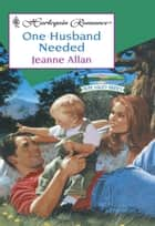 One Husband Needed ebook by Jeanne Allan