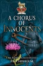 A Chorus of Innocents - A Sir Robert Carey Mystery ebook by P F Chisholm
