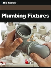 Plumbing Fixtures - Includes Identifying, Installing Lavatories, Wall-Hung, Faucets, Attaching Drain Outlets, P-Traps, Shutoff Angle Valves, Flexible Tubing, Testing for Mechanical Operation, Leaks, Water Closets, Flushing Devices, Flushometers, Mechanisms, and Seats ebook by TSD Training