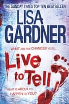 Live to Tell (Detective D.D. Warren 4) ebook by Lisa Gardner