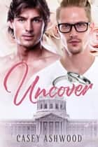 Uncover - Love Stories, #2 ebook by Casey Ashwood