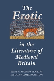 The Erotic in the Literature of Medieval Britain ebook by Amanda Hopkins,Cory James Rushton