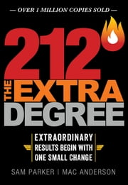 212 The Extra Degree - Extraordinary Results Begin with One Small Change ebook by Sam Parker, Mac Anderson