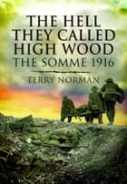 The Hell They Called High Wood ebook by Terry Norman