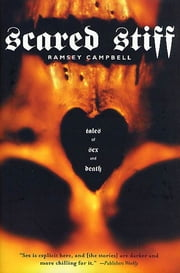 Scared Stiff - Tales of Sex and Death ebook by Ramsey Campbell,Clive Barker
