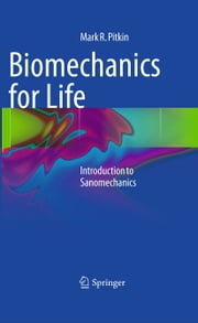 Biomechanics for Life - Introduction to Sanomechanics ebook by Mark R. Pitkin