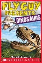 Fly Guy Presents: Dinosaurs (Scholastic Reader, Level 2) ebook by Tedd Arnold, Tedd Arnold