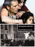 Studies in French Cinema - UK perspectives, 1985–2010 ebook by Will Higbee, Sarah Leahy