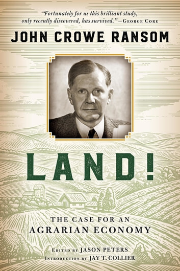 Land! - The Case for an Agrarian Economy ebook by John Crowe Ransom