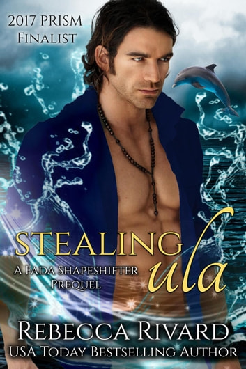 Stealing Ula: A Fada Shapeshifter Prequel - The Fada Shapeshifter Series, #0.5 ebook by Rebecca Rivard