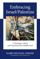 Embracing Israel/Palestine ebook by Michael Lerner