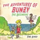 The Adventures of Bunzy - The Beginning ebook by Tina Eshed