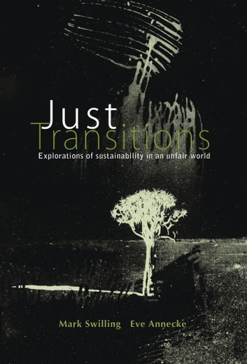 Just Transitions - Explorations of Sustainability in an Unfair World ebook by Mark Swilling