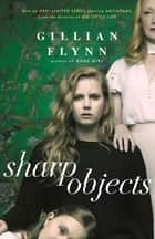 Sharp Objects - A major HBO & Sky Atlantic Limited Series starring Amy Adams, from the director of BIG LITTLE LIES, Jean-Marc Vallée ebook by Gillian Flynn