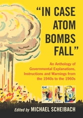"""In Case Atom Bombs Fall"" - An Anthology of Governmental Explanations, Instructions and Warnings from the 1940s to the 1960s ebook by"