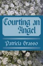 Courting an Angel ebook by Patricia Grasso