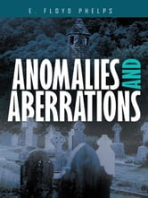Anomalies and Aberrations ebook by E. Floyd Phelps