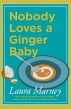 Nobody Loves a Ginger Baby ebook by Laura Marney