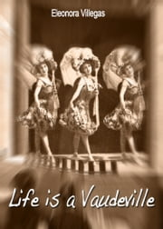 Life is a Vaudeville ebook by Eleonora Villegas