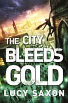 The City Bleeds Gold ebook by Lucy Saxon