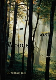 The Lost Woods - Stories ebook by H. William Rice