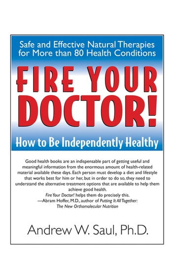 Fire Your Doctor! - How to Be Independently Healthy ebook by Andrew W. Saul, Ph.D.