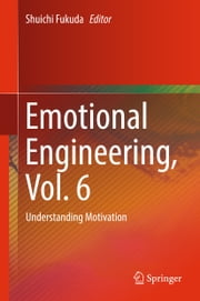 Emotional Engineering, Vol. 6 - Understanding Motivation ebook by Shuichi Fukuda