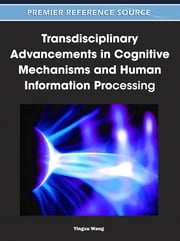 Transdisciplinary Advancements in Cognitive Mechanisms and Human Information Processing ebook by Yingxu Wang