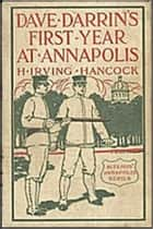 Dave Darrin's First Year at Annapolis ebook by H. Irving Hancock