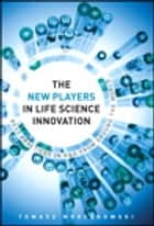The New Players in Life Science Innovation ebook by Tomasz Mroczkowski