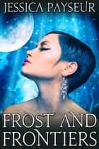 Frost and Frontiers ebook by Jessica Payseur