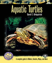 Aquatic Turtles (Complete Herp Care) ebook by David T. Kirkpatrick